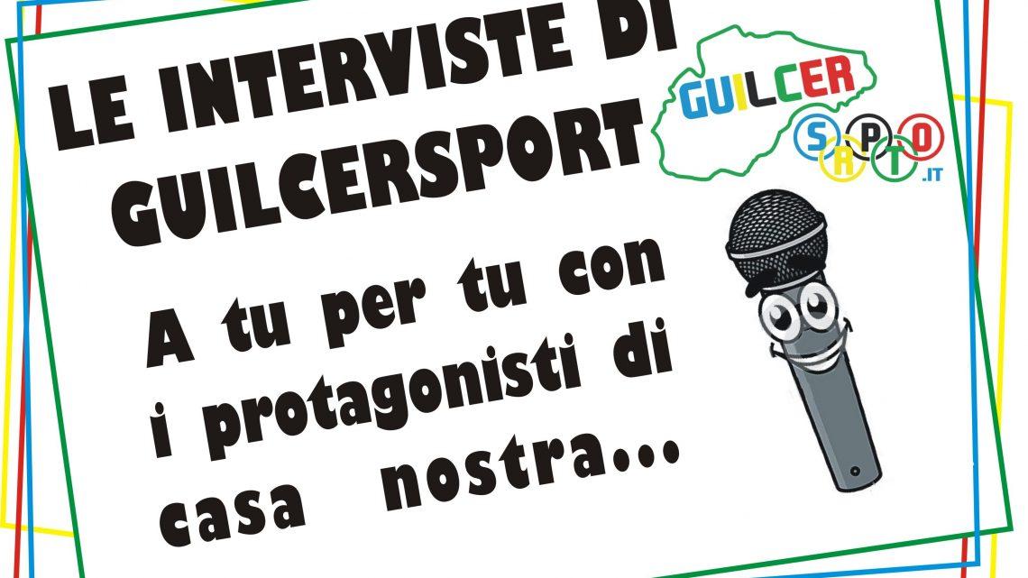 LE INTERVISTE DI GUILCERSPORT