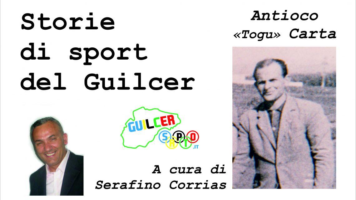 """STORIE DI SPORT DEL GUILCER: TOGU CARTA """"L'OPERAIO DEL PALLONE"""" CHE HA DATO IL CUORE PER IL """"SUO"""" GHILARZA"""